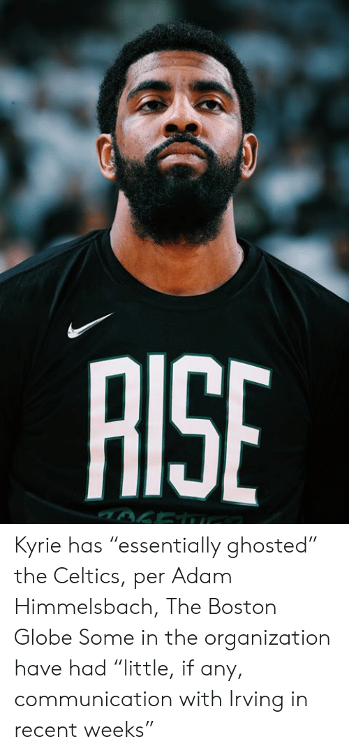 "Celtics: AISE Kyrie has ""essentially ghosted"" the Celtics, per Adam Himmelsbach, The Boston Globe  Some in the organization have had ""little, if any, communication with Irving in recent weeks"""