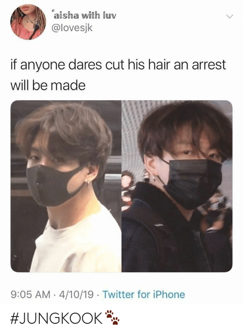 Jungkook: aisha with luv  @lovesjk  if anyone dares cut his hair an arrest  will be made  9:05 AM 4/10/19 Twitter for iPhone #JUNGKOOK🐾