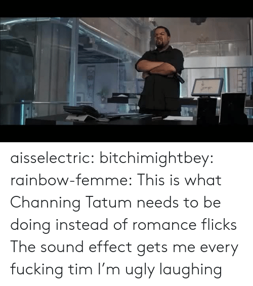 channing: aisselectric:  bitchimightbey:   rainbow-femme:  This is what Channing Tatum needs to be doing instead of romance flicks   The sound effect gets me every fucking tim   I'm ugly laughing