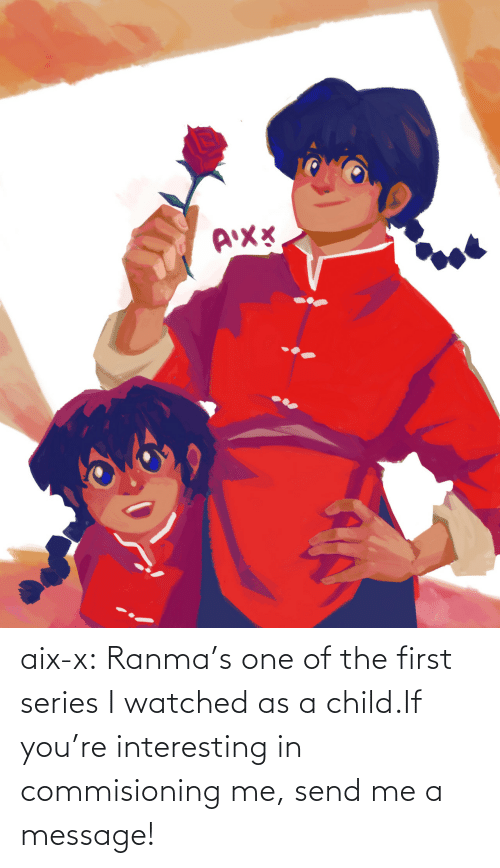 a message: aix-x:  Ranma's one of the first series I watched as a child.If you're interesting in commisioning me, send me a message!
