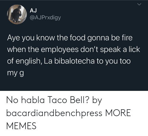 lick: AJ  @AJPrxdigy  Aye you know the food gonna be fire  when the employees don't speak a lick  of english, La bibalotecha to you too  my g No habla Taco Bell? by bacardiandbenchpress MORE MEMES