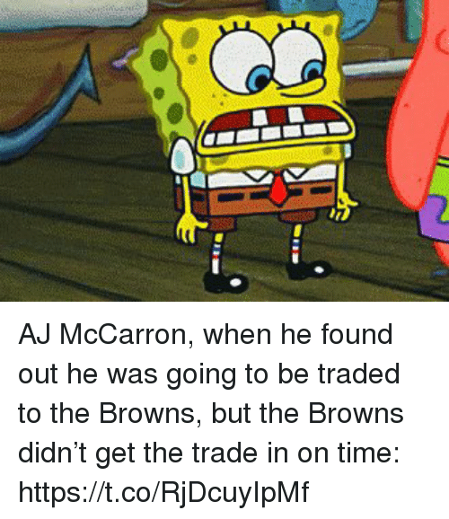 Sports, Browns, and Time: AJ McCarron, when he found out he was going to be traded to the Browns, but the Browns didn't get the trade in on time: https://t.co/RjDcuyIpMf