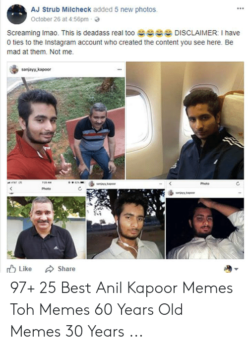 anil kapoor: AJ Strub Milcheck added 5 new photos.  October 26 at 4:56pm  Screaming Imao. This is deadass real too DISCLAIMER: I have  0 ties to the Instagram account who created the content you see here. Be  mad at them. Not me  sanjayy kapoor  P25 AM  Photo  Photo  dMas  Like  Share 97+ 25 Best Anil Kapoor Memes Toh Memes 60 Years Old Memes 30 Years ...