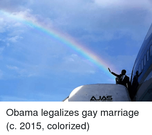 Gay Marriage: AJAS Obama legalizes gay marriage (c. 2015, colorized)