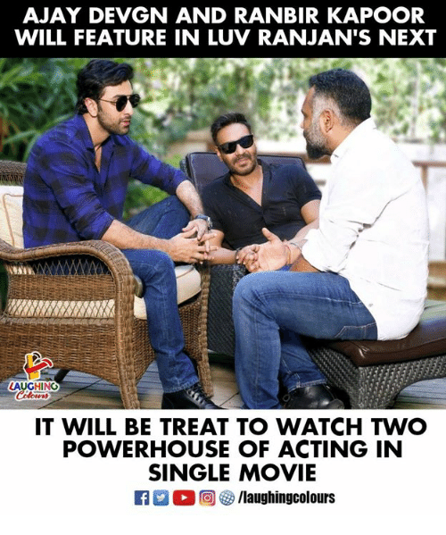 ajay devgn: AJAY DEVGN AND RANBIR KAPOOR  WILL FEATURE IN LUV RANJAN'S NEXT  AUGHING  IT WILL BE TREAT TO WATCH TWO  POWERHOUSE OF ACTING IN  SINGLE MOVIE