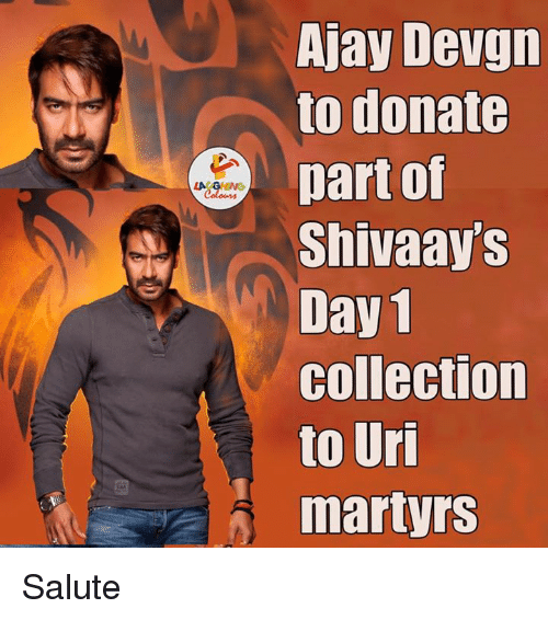 ajay devgn: Ajay Devgn  to donate  part of  Shivaays  Day 1  Collection  to Uri  martyrs Salute