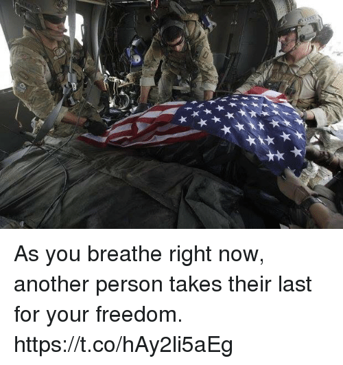 personals: Ak As you breathe right now, another person takes their last for your freedom. https://t.co/hAy2li5aEg