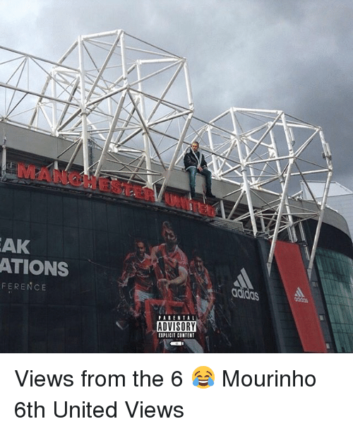 Memes, Parental Advisory, and Views From the 6: AK  ATIONS  FERENCE  PARENTAL  ADVISORY  EIPLICIT CONTENT Views from the 6 😂 Mourinho 6th United Views