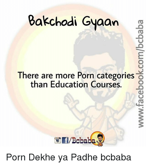 Memes, Porn, and 🤖: akchodi Gyaan g  There are more Porn categories O  than Education Courses. Porn Dekhe ya Padhe bcbaba