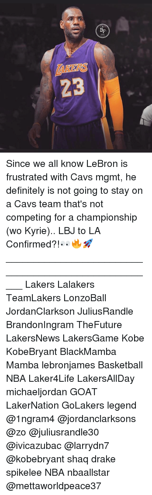 Basketball, Cavs, and Definitely: AKERS  23 Since we all know LeBron is frustrated with Cavs mgmt, he definitely is not going to stay on a Cavs team that's not competing for a championship (wo Kyrie).. LBJ to LA Confirmed?!👀🔥🚀 _____________________________________________________ Lakers Lalakers TeamLakers LonzoBall JordanClarkson JuliusRandle BrandonIngram TheFuture LakersNews LakersGame Kobe KobeBryant BlackMamba Mamba lebronjames Basketball NBA Laker4Life LakersAllDay michaeljordan GOAT LakerNation GoLakers legend @1ngram4 @jordanclarksons @zo @juliusrandle30 @ivicazubac @larrydn7 @kobebryant shaq drake spikelee NBA nbaallstar @mettaworldpeace37