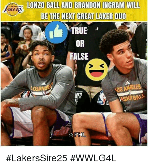 Memes, True, and Brandon Ingram: AKERS  KE LONZO BALL AND BRANDON INGRAM WILL  LONZO BALL AND BRANDON INGRAM WILL  ttit  TRUE. 」  OR  FALSE  DS ANELES  VER  PHL #LakersSire25 #WWLG4L