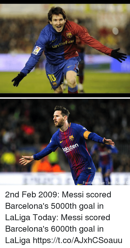 gue: akuten  Foot  gue - lo 2nd Feb 2009: Messi scored Barcelona's 5000th goal in LaLiga  Today: Messi scored Barcelona's 6000th goal in LaLiga https://t.co/AJxhCSoauu