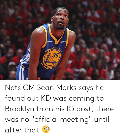 "Nets: akuten  GOLDEN  35  STATE Nets GM Sean Marks says he found out KD was coming to Brooklyn from his IG post, there was no ""official meeting"" until after that 🧐"