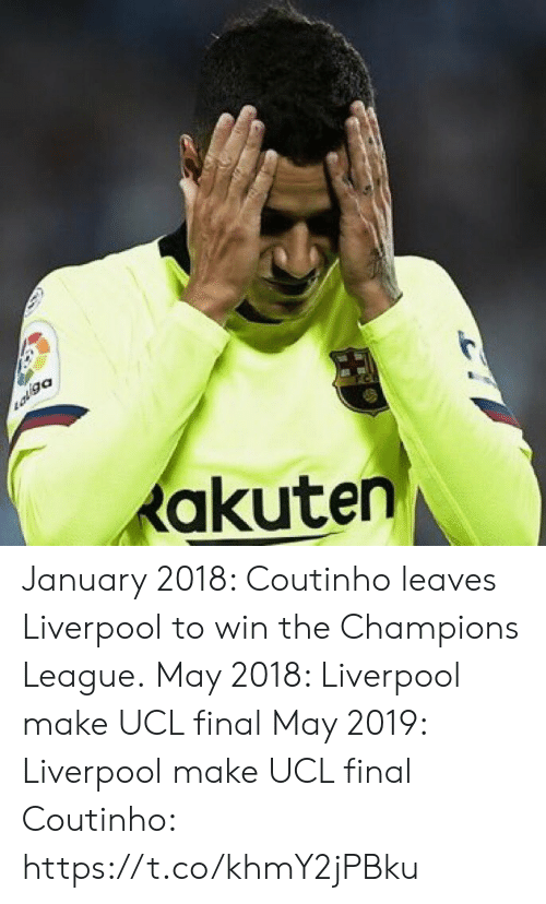 ucl: akuten January 2018: Coutinho leaves Liverpool to win the Champions League.  May 2018: Liverpool make UCL final   May 2019: Liverpool make UCL final   Coutinho: https://t.co/khmY2jPBku