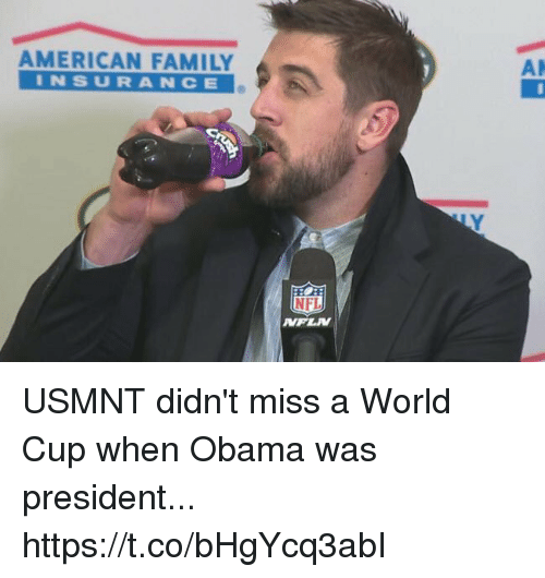 usmnt: Al  AMERICAN FAMILY  INSURANCE  NFI  NPLW USMNT didn't miss a World Cup when Obama was president... https://t.co/bHgYcq3abI