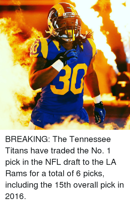 Nfl, NFL Draft, and Sports: Al-FIT BREAKING: The Tennessee Titans have traded the No. 1 pick in the NFL draft to the LA Rams for a total of 6 picks, including the 15th overall pick in 2016.
