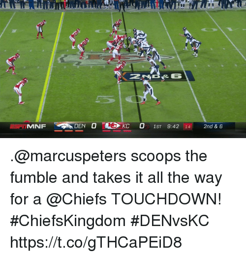 Memes, Chiefs, and All The: AL  FTMNF  DEN O- KC O 1ST 9:42 114: 2nd & 6 .@marcuspeters scoops the fumble and takes it all the way for a @Chiefs TOUCHDOWN! #ChiefsKingdom #DENvsKC https://t.co/gTHCaPEiD8