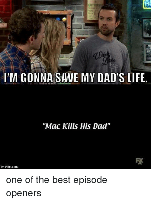 "Dad, Life, and Memes: Al  I'M GONNA SAVE MY DAD'S LIFE  ""Mac Kills His Dad""  탯  imgflip.com one of the best episode openers"
