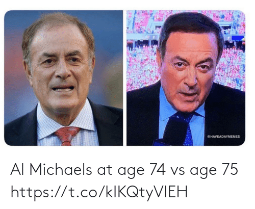 Michaels: Al Michaels at age 74 vs age 75 https://t.co/kIKQtyVIEH