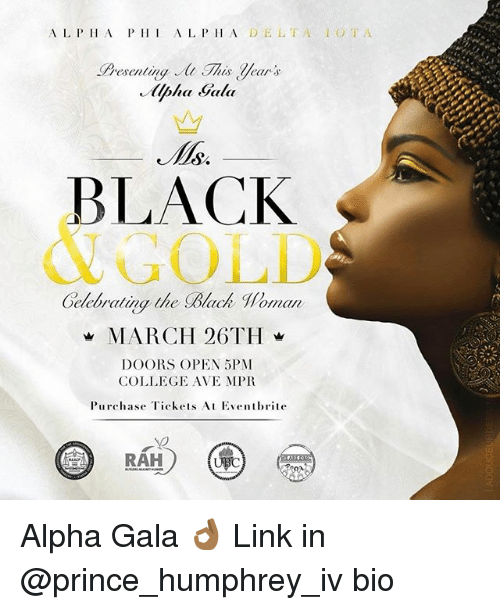 Memes, 🤖, and Als: AL P H A  P H I A L P H A  D ELTA O  T A  apha Gala  BLACK  GOLD  elebrating the Clack Homan  w MARCH 26TH  DOORS OPEN OPM  COLLEGE AVE MPR  Purchase  Tickets Al Eventbrite Alpha Gala 👌🏾 Link in @prince_humphrey_iv bio