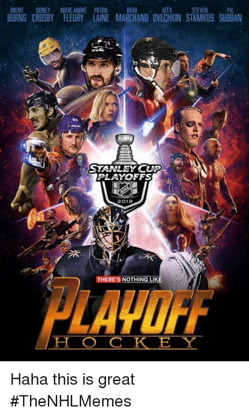 stanley cup playoffs: AL STEVEN PK  ENT SIONEY MARCANDRE PATRIK BRAD  BURNS CROSBY FLEURY LAINE MARCHAND OVECHKIN STAMKDS SUBBAN  01  STANLEY CUP  PLAYOFFS  2018  LAHDF  THERE'S NOTHING LIKE  H O CK EY Haha this is great #TheNHLMemes