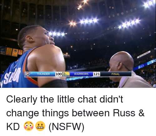 Boo, Nsfw, and Sports: AL  THUNDER  Boo WARRIORS  121  FINAL Clearly the little chat didn't change things between Russ & KD 😳😬 (NSFW)