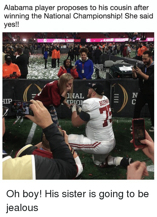 Jealous, Nfl, and Alabama: Alabama player proposes to his cousin after  winning the National Championship! She said  yes!!  ONAL  IP Oh boy! His sister is going to be jealous
