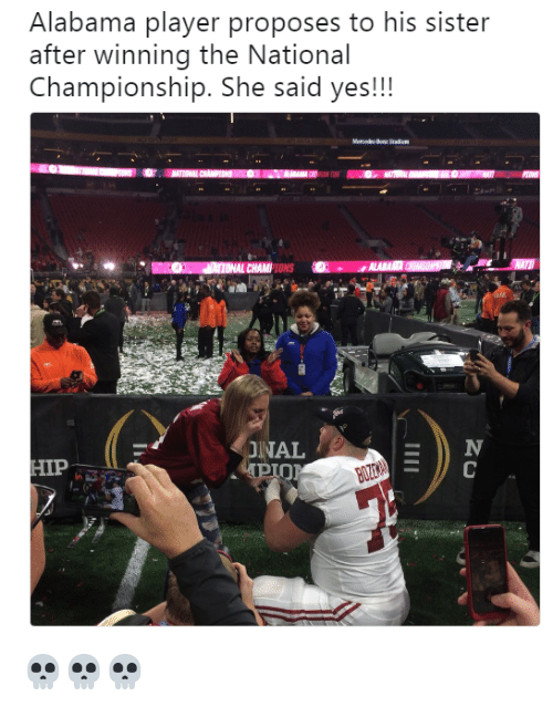Alabama, Yes, and Player: Alabama player proposes to his sister  after winning the National  Championship. She said yes!!!  NAL 💀💀💀