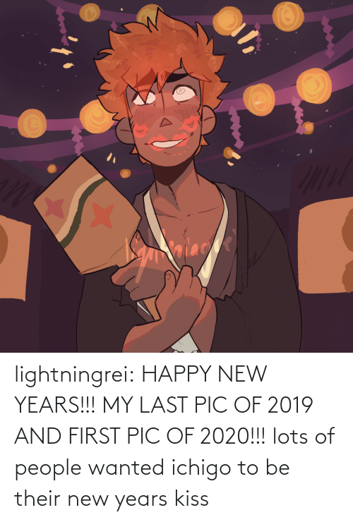 lots: alace lightningrei:  HAPPY NEW YEARS!!! MY LAST PIC OF 2019 AND FIRST PIC OF 2020!!! lots of people wanted ichigo to be their new years kiss