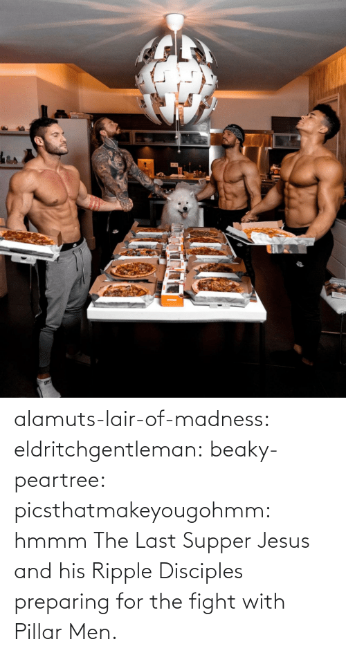 madness: alamuts-lair-of-madness: eldritchgentleman:  beaky-peartree:  picsthatmakeyougohmm:  hmmm  The Last Supper  Jesus and his Ripple Disciples preparing for the fight with Pillar Men.
