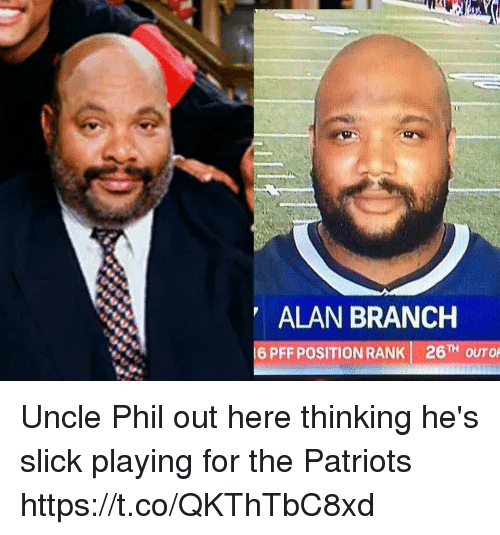 Football, Nfl, and Patriotic: ALAN BRANCH  6 PFF POSITION RANK 26TH OUTO Uncle Phil out here thinking he's slick playing for the Patriots https://t.co/QKThTbC8xd