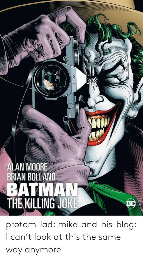 killing joke: ALAN MOORE  BRIAN BOLLAND  BATMAN  THE KILLING JOKE protom-lad: mike-and-his-blog: I can't look at this the same way anymore
