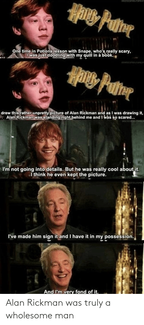 alan: Alan Rickman was truly a wholesome man