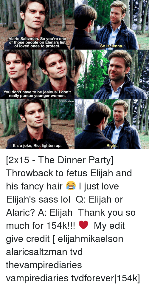 fanciness: Alaric Saltzman. So you're one  of those people on Elena's list  of loved ones to protect.  You don't have to be jealous. I don't  really pursue younger women.  It's a joke, Ric, lighten up  So is denna.  Right. [2x15 - The Dinner Party] Throwback to fetus Elijah and his fancy hair 😂 I just love Elijah's sass lol ⠀ Q: Elijah or Alaric? A: Elijah ⠀ Thank you so much for 154k!!! ❤ ⠀ My edit give credit [ elijahmikaelson alaricsaltzman tvd thevampirediaries vampirediaries tvdforever|154k]