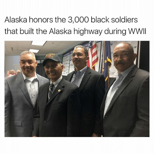 Memes, Soldiers, and Alaska: Alaska honors the 3,000 black soldiers  that built the Alaska highway during WWII