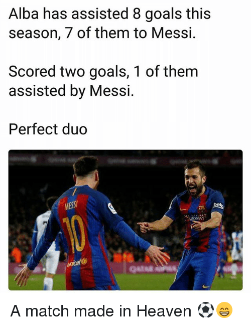 Goals, Heaven, and Memes: Alba has assisted 8 goals this  season, 7 of them to Messi.  Scored two goals, 1 of them  assisted by Messi.  Perfect duo  MESS  unicef A match made in Heaven ⚽️😁