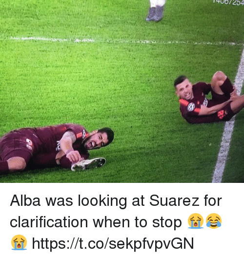 Soccer, Looking, and Suarez: Alba was looking at Suarez for clarification when to stop 😭😂😭 https://t.co/sekpfvpvGN