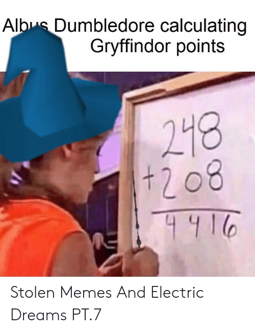 Dumbledore: Albus Dumbledore calculating  Gryffindor points  218  208 Stolen Memes And Electric Dreams PT.7