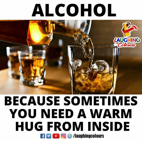 Alcohol, Indianpeoplefacebook, and You: ALCOHOL  AUGHING  Coloers  BECAUSE SOMETIMES  YOU NEED A WARM  HUG FROM INSIDE