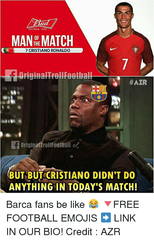 Be Like, Cristiano Ronaldo, and Football: ALCOHOL FREE  MAN THE  MATCH  7 CRISTIANO RONALDO  #AZR  BUT BUT CRISTIANO DIDN'T DO  ANYTHING IN TODAY'S MATCH! Barca fans be like 😂 🔻FREE FOOTBALL EMOJIS ➡️ LINK IN OUR BIO! Credit : AZR