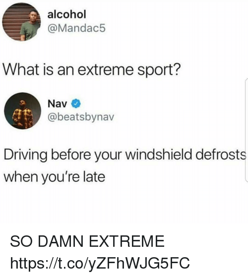 Driving, Funny, and Alcohol: alcohol  @Mandac5  What is an extreme sport?  Nav  @beatsbynav  Driving before your windshield defrosts  when you're late SO DAMN EXTREME https://t.co/yZFhWJG5FC