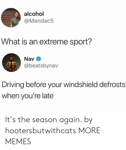 Nav: alcohol  @Mandac5  What is an extreme sport?  Nav  @beatsbynav  Driving before your windshield defrosts  when you're late It's the season again. by hootersbutwithcats MORE MEMES