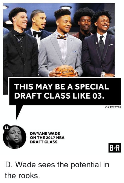 Dwyane Wade, Nba, and Twitter: ALD  THIS MAY BE A SPECIAL  DRAFT CLASS LIKE 03.  VIA TWITTER  DWYANE WADE  ON THE 2017 NBA  DRAFT CLASS  B-R D. Wade sees the potential in the rooks.