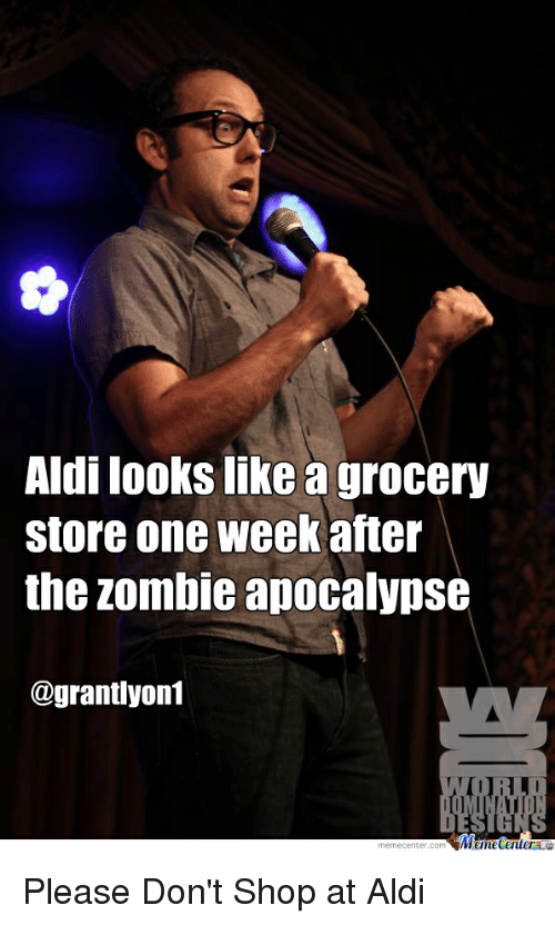 Aldi, Zombie, and Standup: Aldi looks like a grocery  store one week after  the Zombie apocalypse  @grant yon1  Memetenler  memecenter-com Please Don't Shop at Aldi
