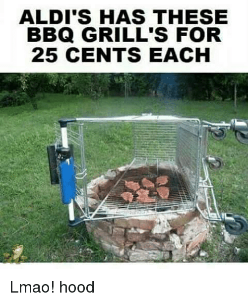 Lmao, Memes, and Hood: ALDI'S HAS THESE  BBQ GRILL'S FOR  25 CENTS EACH Lmao! hood