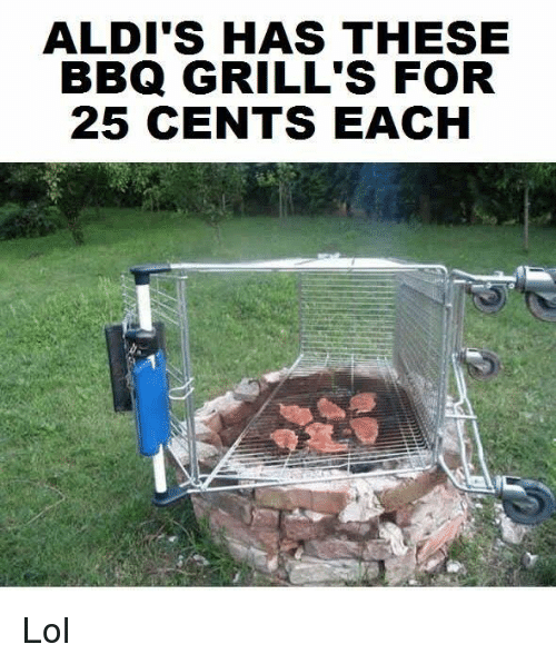 Memes, Aldi, and 25 Cent: ALDI'S HAS THESE  BBQ GRILL'S FOR  25 CENTS EACH Lol