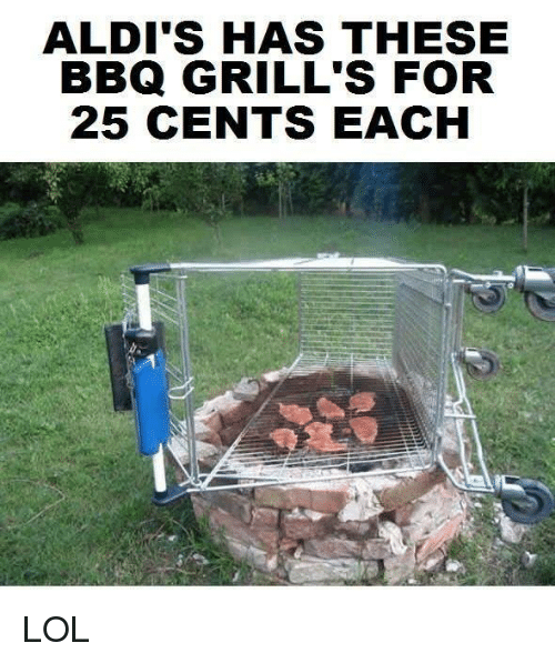 Memes, Aldi, and 25 Cent: ALDI'S HAS THESE  BBQ GRILLS FOR  25 CENTS EACH LOL