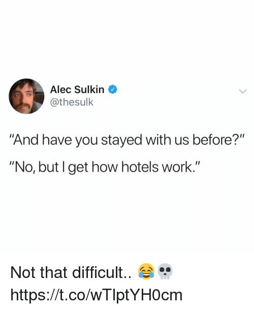 """Work, How, and Alec: Alec Sulkin  @thesulk  And have you stayed with us before?""""  """"No, but l get how hotels work.'"""" Not that difficult.. 😂💀 https://t.co/wTlptYH0cm"""
