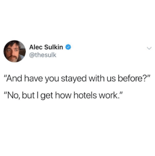 """Work, How, and Alec: Alec Sulkin  @thesulk  And have you stayed with us before?""""  """"No, but I get how hotels work."""""""