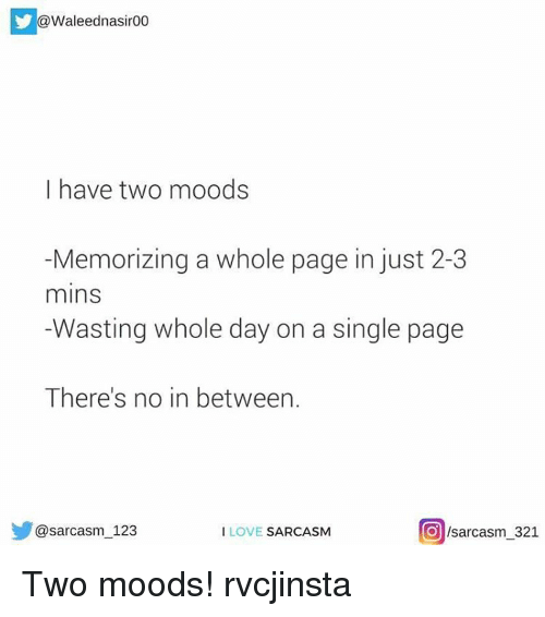 Love, Memes, and Sarcasm: aleednasir00  I have two moods  Memorizing a whole page in just 2-3  mins  Wasting whole day on a single page  There's no in between.  O /sarcasm 321  @sarcasm 123  I LOVE  SARCASM Two moods! rvcjinsta